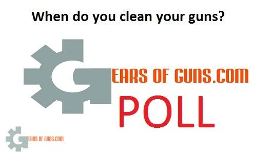Poll Poll: When do you clean your guns?